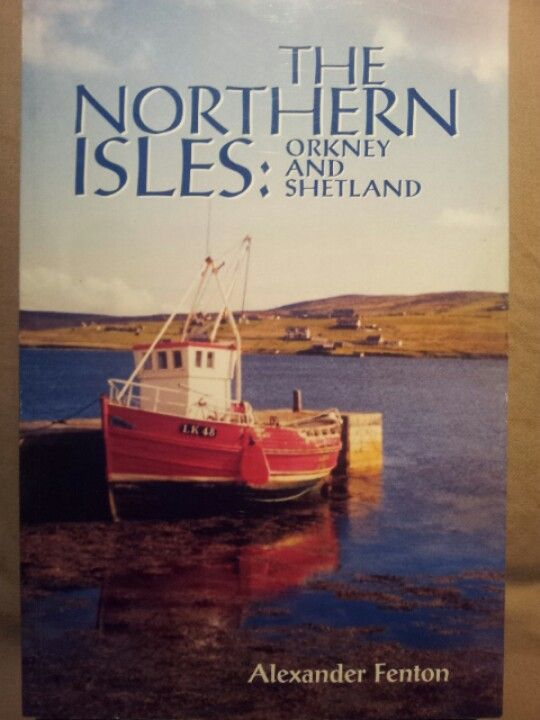 The Northern Isles: Orkney and Shetland ; Alexander Fenton