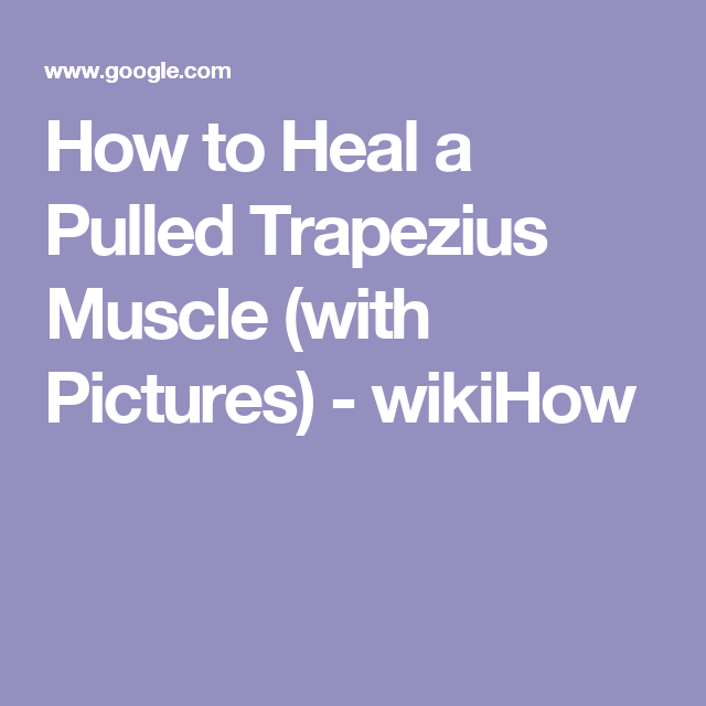 How to Heal a Pulled Trapezius Muscle (with Pictures) - wikiHow