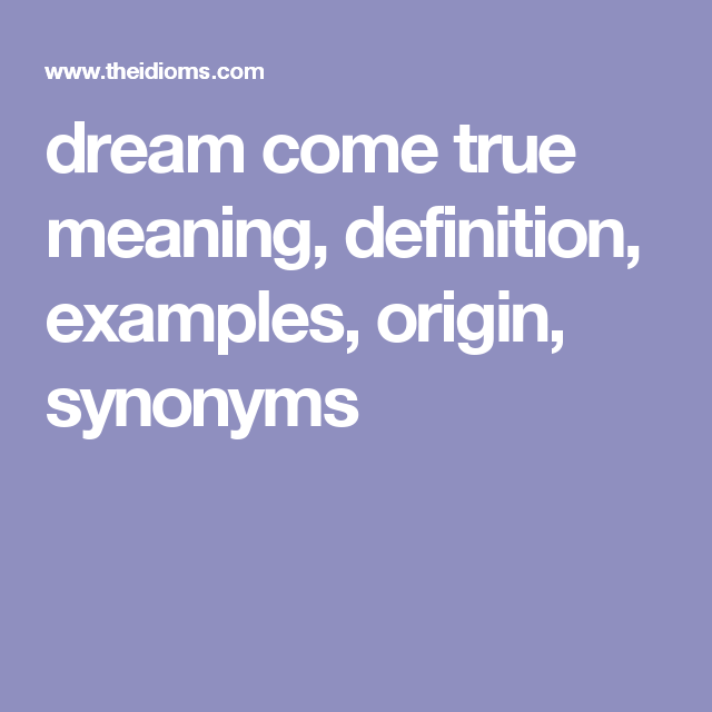 dream come true | Idioms | Keep an eye on, Up meaning, Idioms