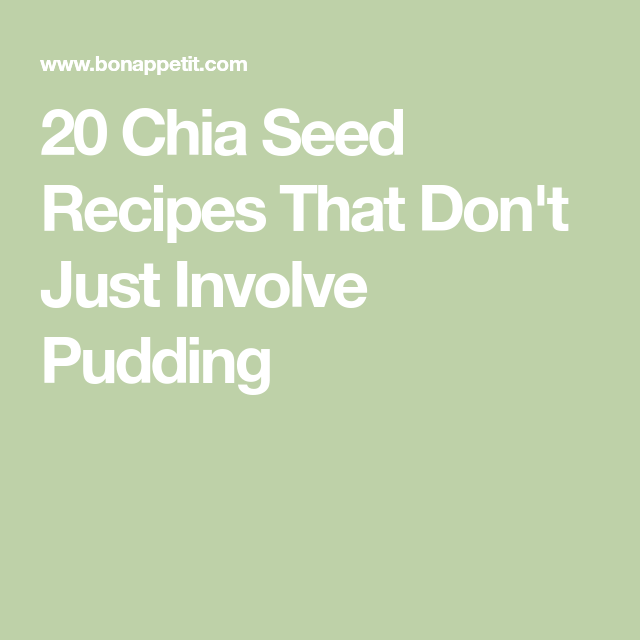 20 Chia Seed Recipes That Don't Just Involve Pudding #chiaseedpudding