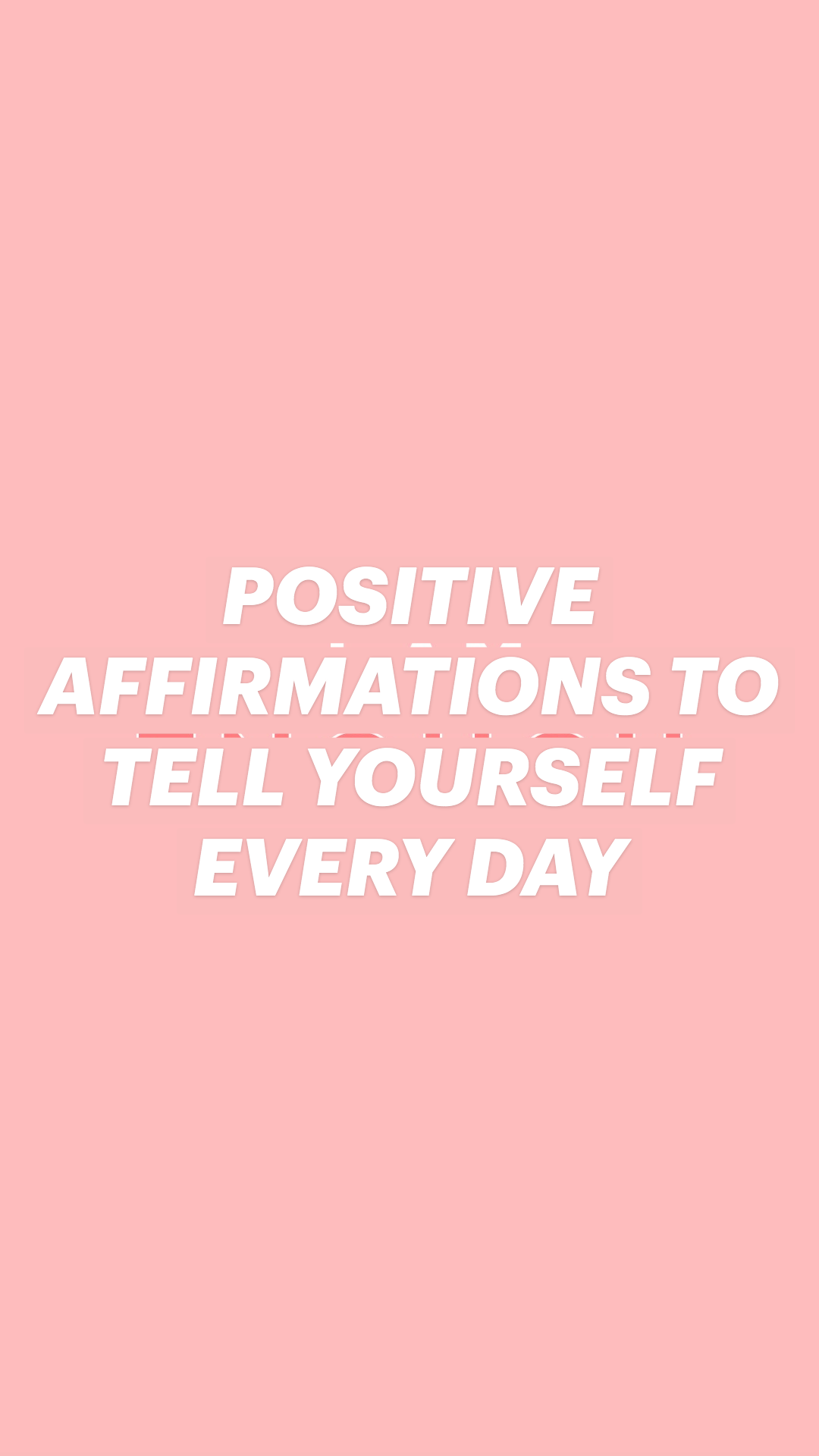 Positive Affirmations to tell yourself every day