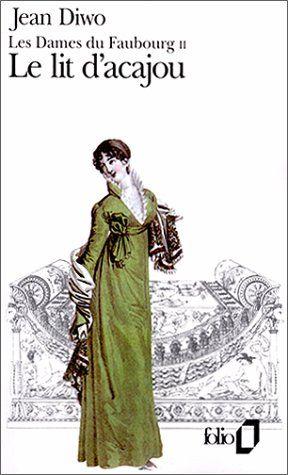Amazon Fr Les Dames Du Faubourg Tome 2 Le Lit D Acajou Jean Diwo Livres Roman Historique Livre Dame