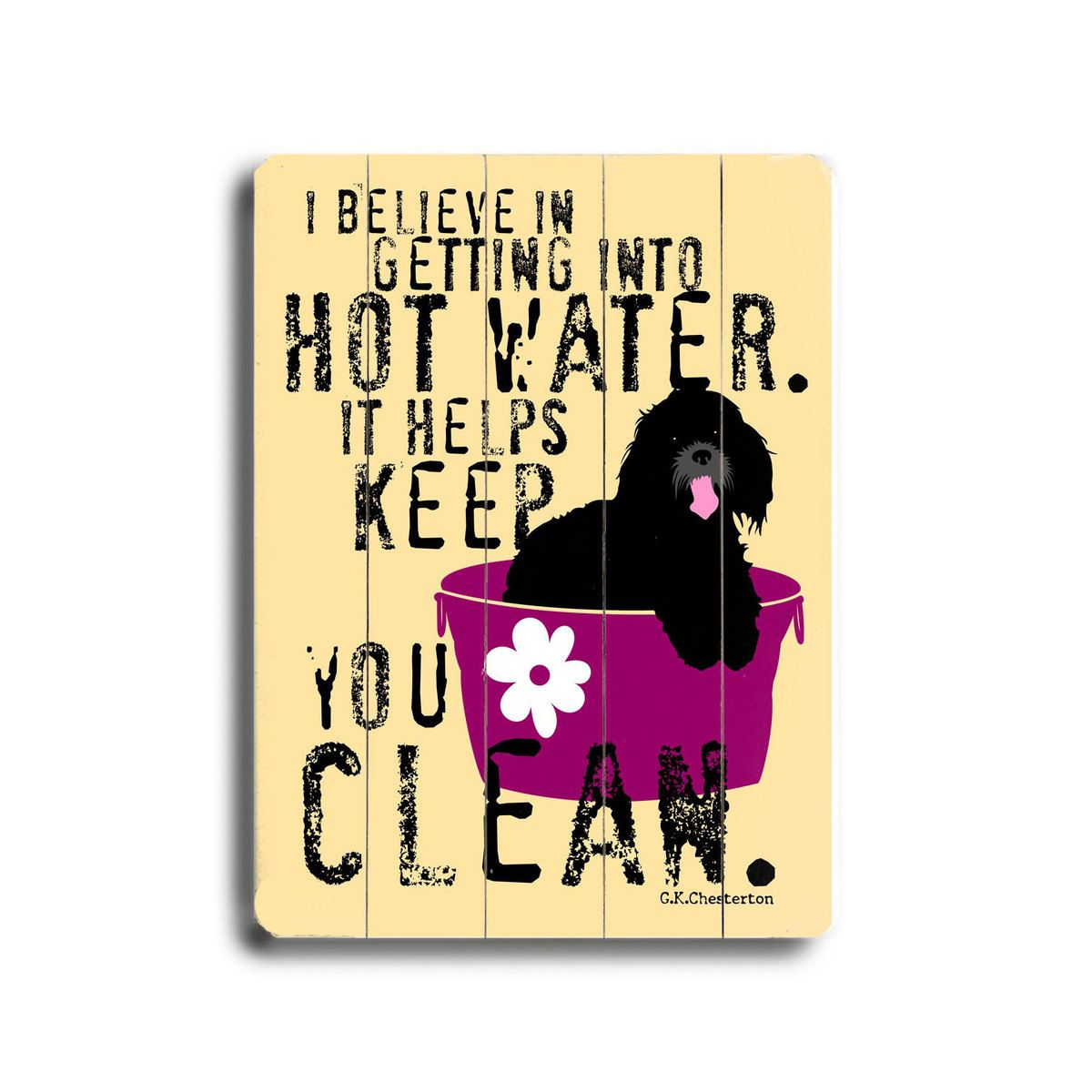 I believe in getting into hot water. It helps keep you clean ...