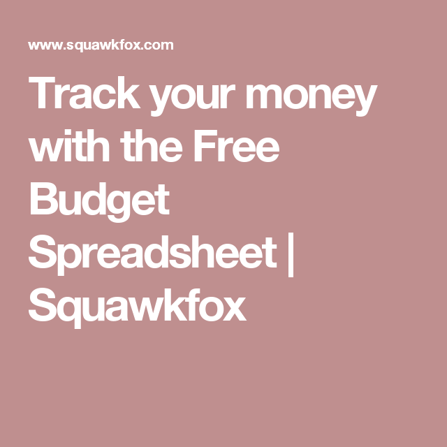 track your money with the free budget spreadsheet squawkfox