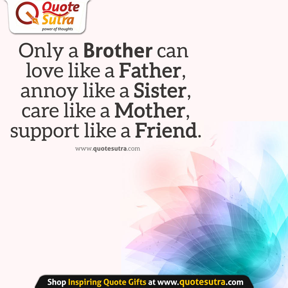 Only A Brother Can Love Like A Father Annoy Like A Sister Care Like A Mother Support Like A Friend Brother Quotes Gift Quotes Family Quotes