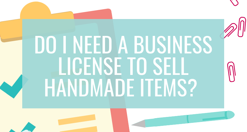 Do I Need a Business License to Sell Handmade Items