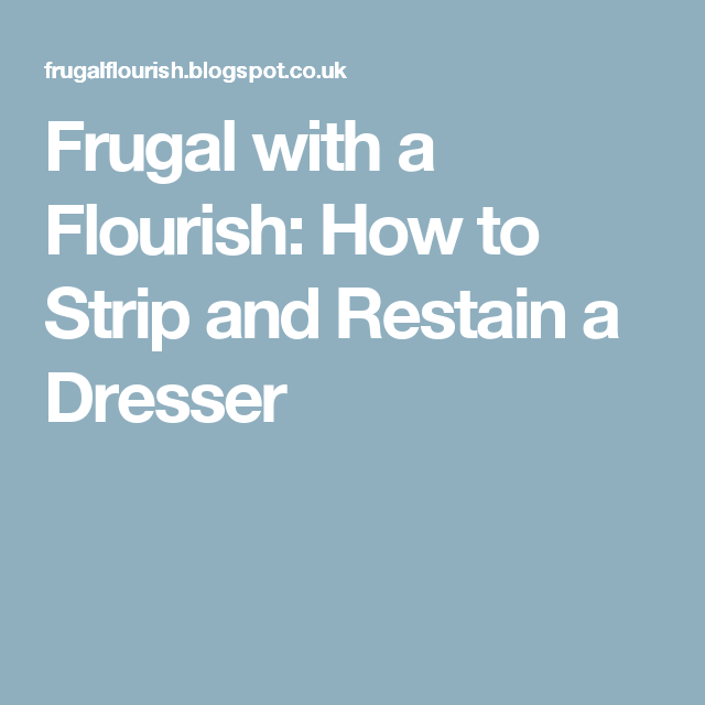 Frugal with a Flourish: How to Strip and Restain a Dresser