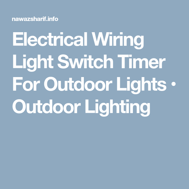 Electrical Wiring Light Switch Timer For Outdoor Lights • Outdoor ...