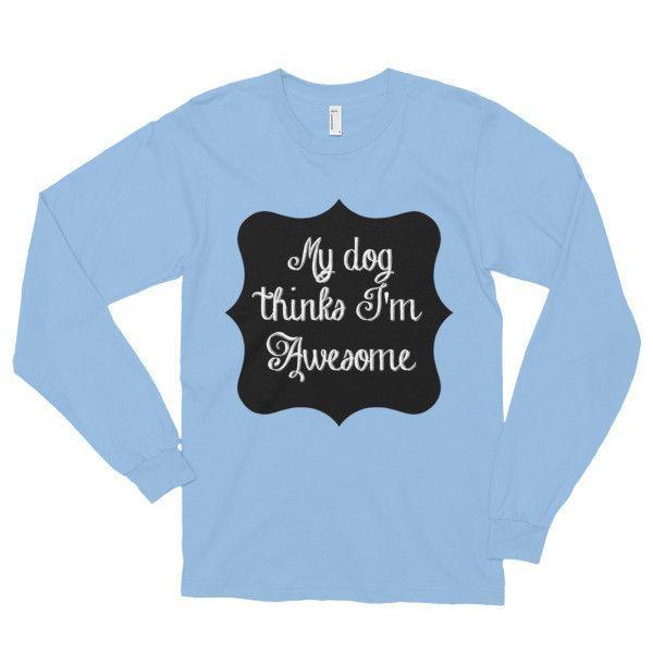 Graphic Long Sleeved Tee My Dog Thinks I'm Awesome Long Sleeve T-Shirt (unisex)
