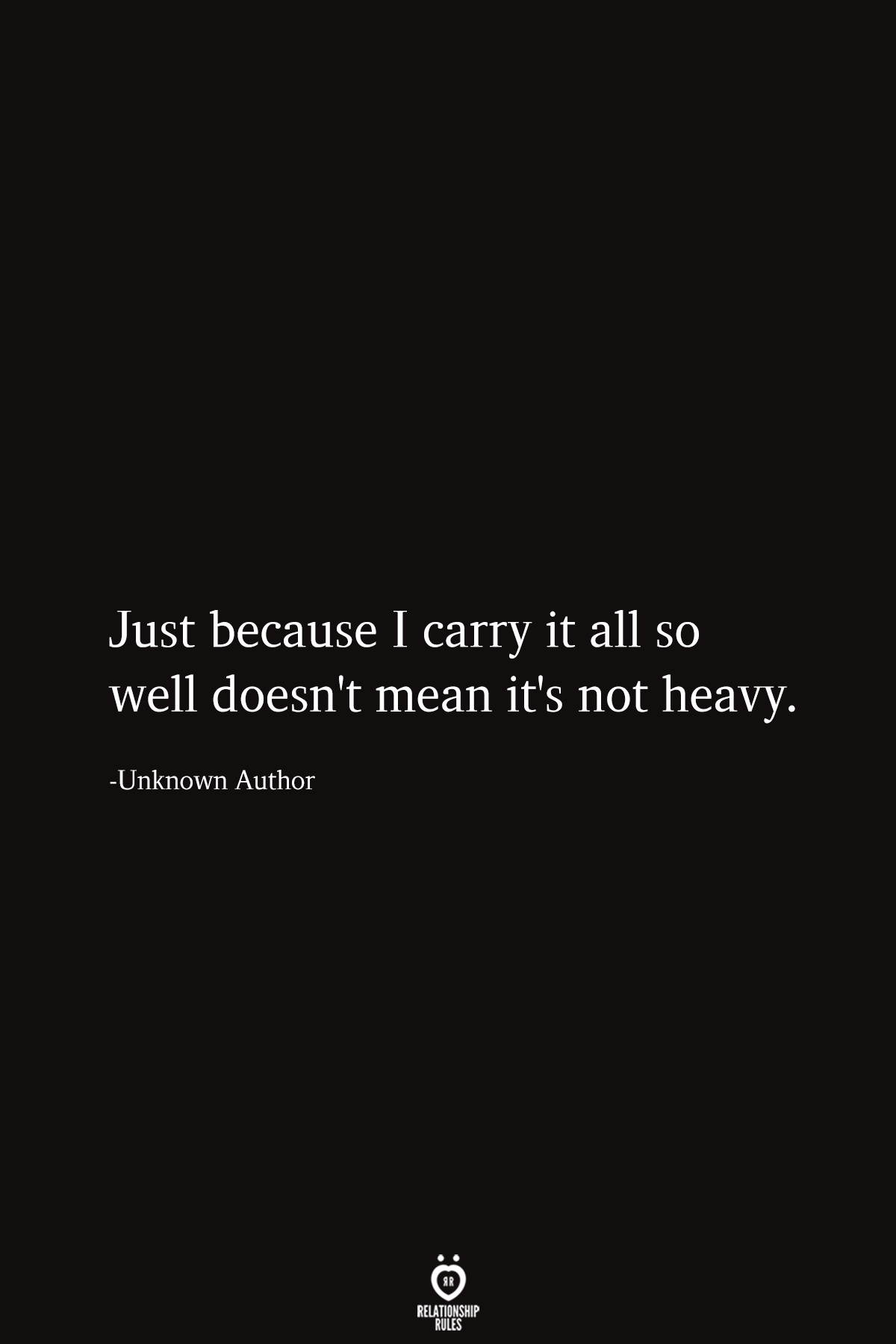 Just Because I Carry It All So Well Doesn't Mean It's Not Heavy