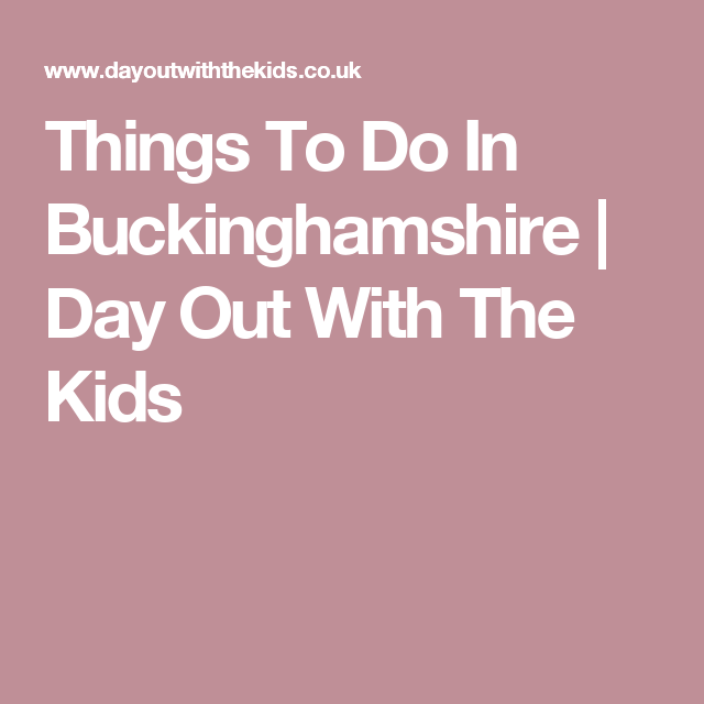 Things To Do In Buckinghamshire | Day Out With The Kids