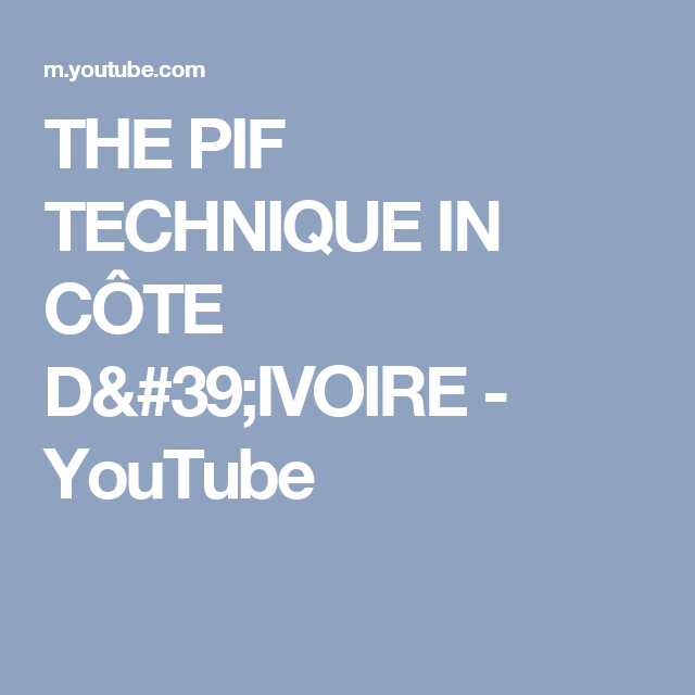 THE PIF TECHNIQUE IN CÔTE D'IVOIRE - YouTube