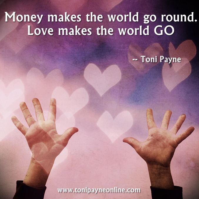 Share 1100100quote About Love And Money Money Makes The World Go Round Love Makes The World Go Inspirational Words Love Quotes Quotes