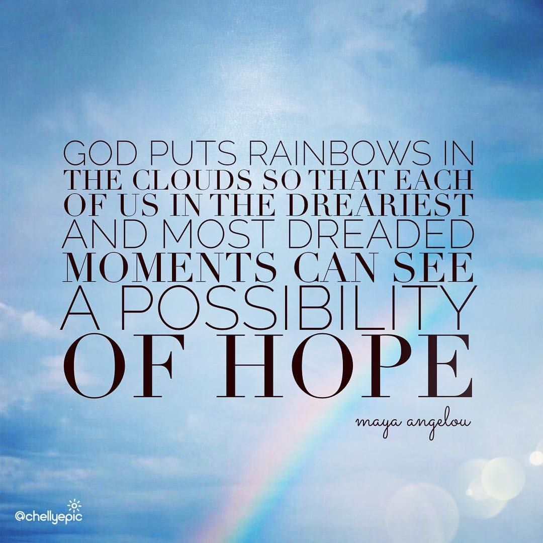 God Puts Rainbows In Clouds So That Each Of Us In The Dreariest And Most Dreaded Moments Can See A Possibil Rainbow Quote Touching Quotes Maya Angelou Quotes
