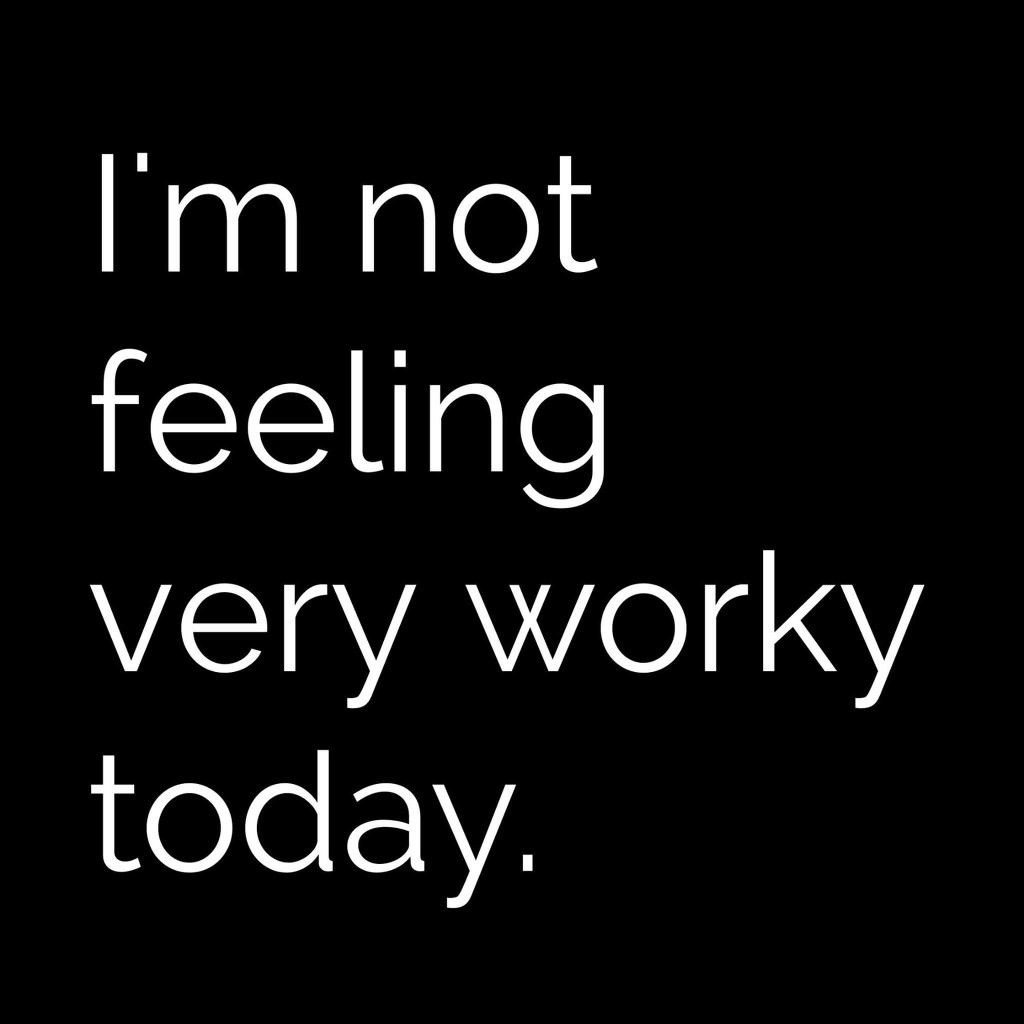 I'm not feeling very worky today.