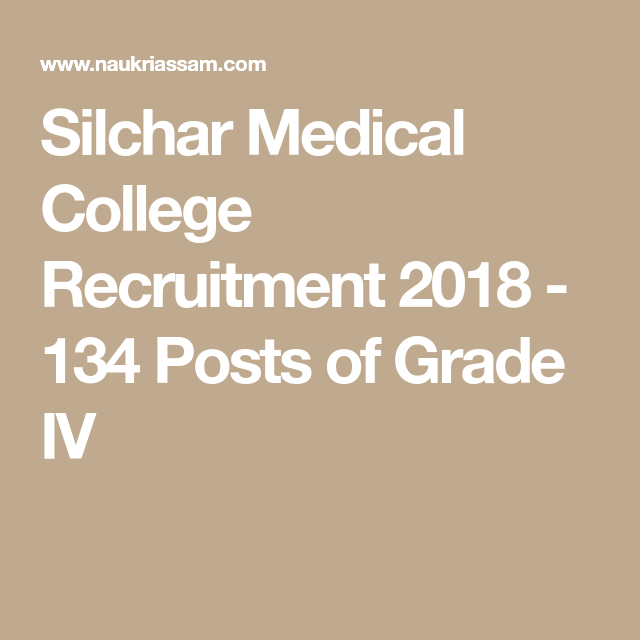 Silchar Medical College Recruitment 2018 - 134 Posts of