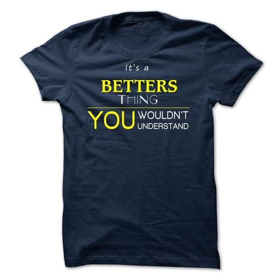 cool BETTERS shirt, It's an BETTERS thing, you wouldn't understand Check more at http://customprintedtshirtsonline.com/betters-shirt-its-an-betters-thing-you-wouldnt-understand.html
