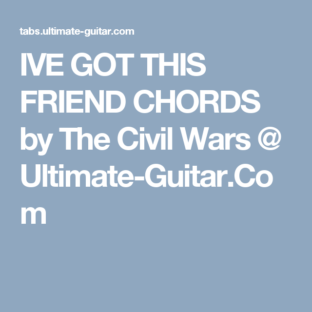Ive Got This Friend Chords By The Civil Wars Ultimate Guitar