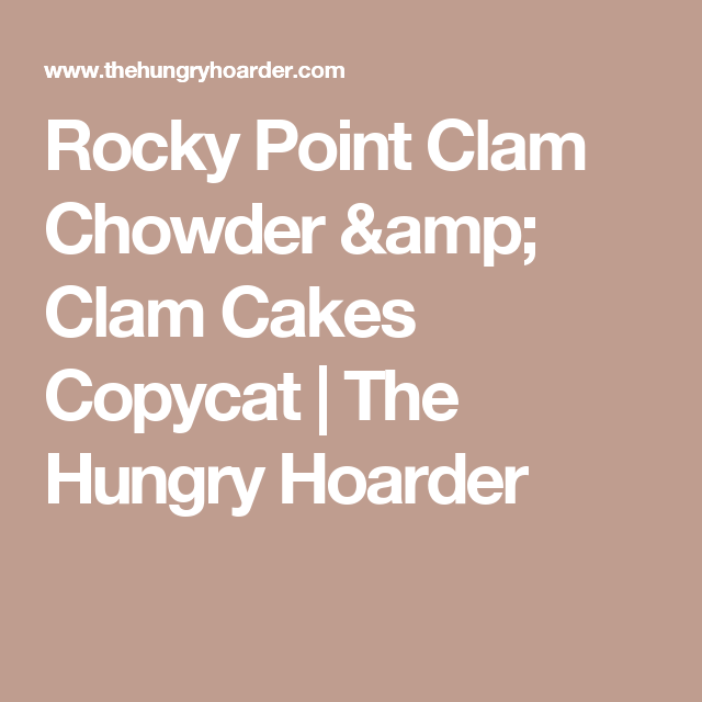 Rocky Point Clam Chowder & Clam Cakes Copycat | The Hungry Hoarder