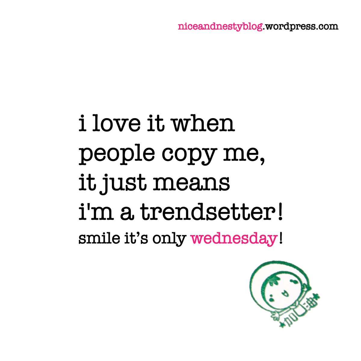 Niceandnestyblog Trendsetter Quotes Be Yourself Quotes Copying Me Quotes