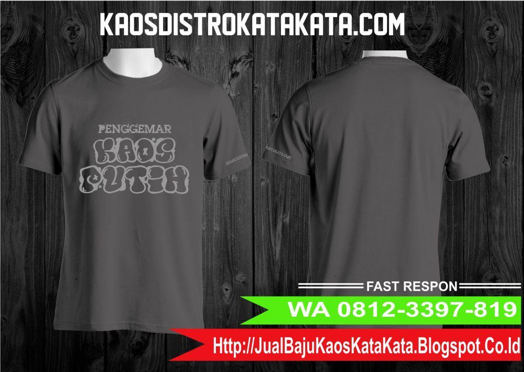 Pin Oleh Jual Kaos Di 21wa 0812 3397 819 Tsel Jual Kaos Bola Surabaya Jual Kaos Wanita Kaos Sablon Kata Kata Unik Kaos