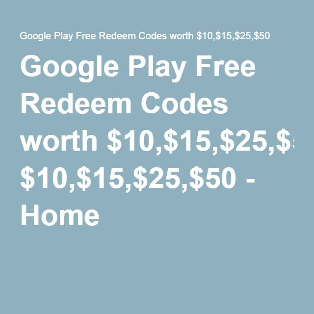 Google Play Free Redeem Codes worth $10,$15,$25,$50 - Home