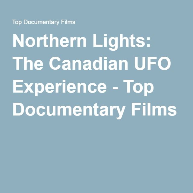 Northern Lights: The Canadian UFO Experience - Top Documentary Films