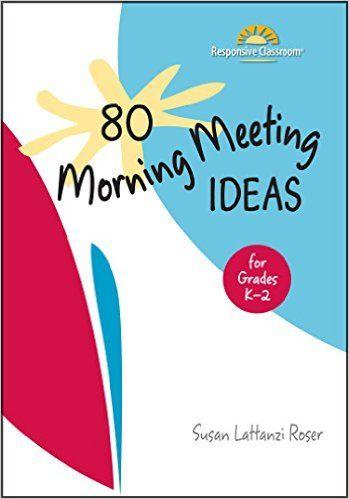 Amazon.com: 80 Morning Meeting Ideas for Grades K-2 (9781892989475): Susan Lattanzi Roser: Books