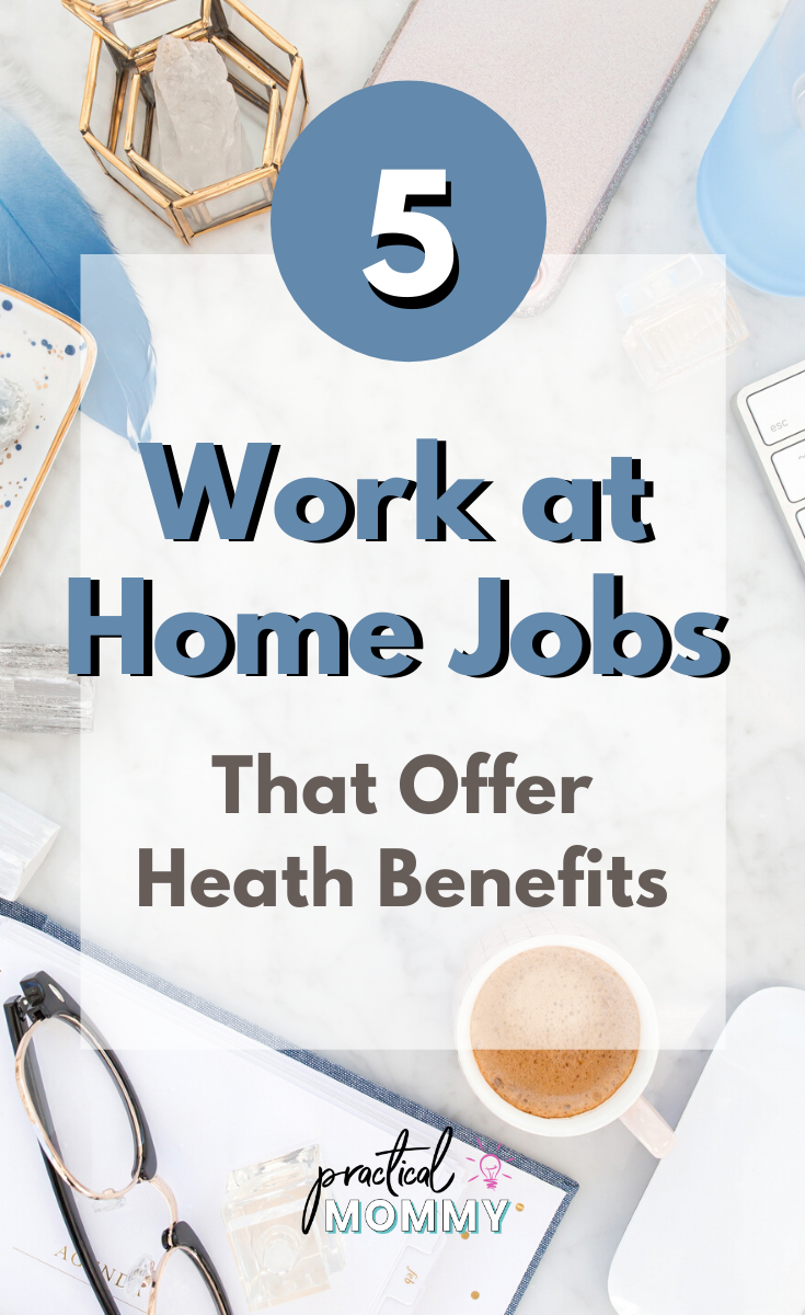 5 Work At Home Jobs That Offer Health Benefits In 2020 Work From