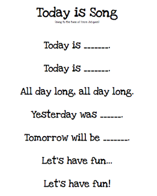"""Song, """"Today is..."""" would be cute to do with students  every morning before starting class to help them learn days of the week"""