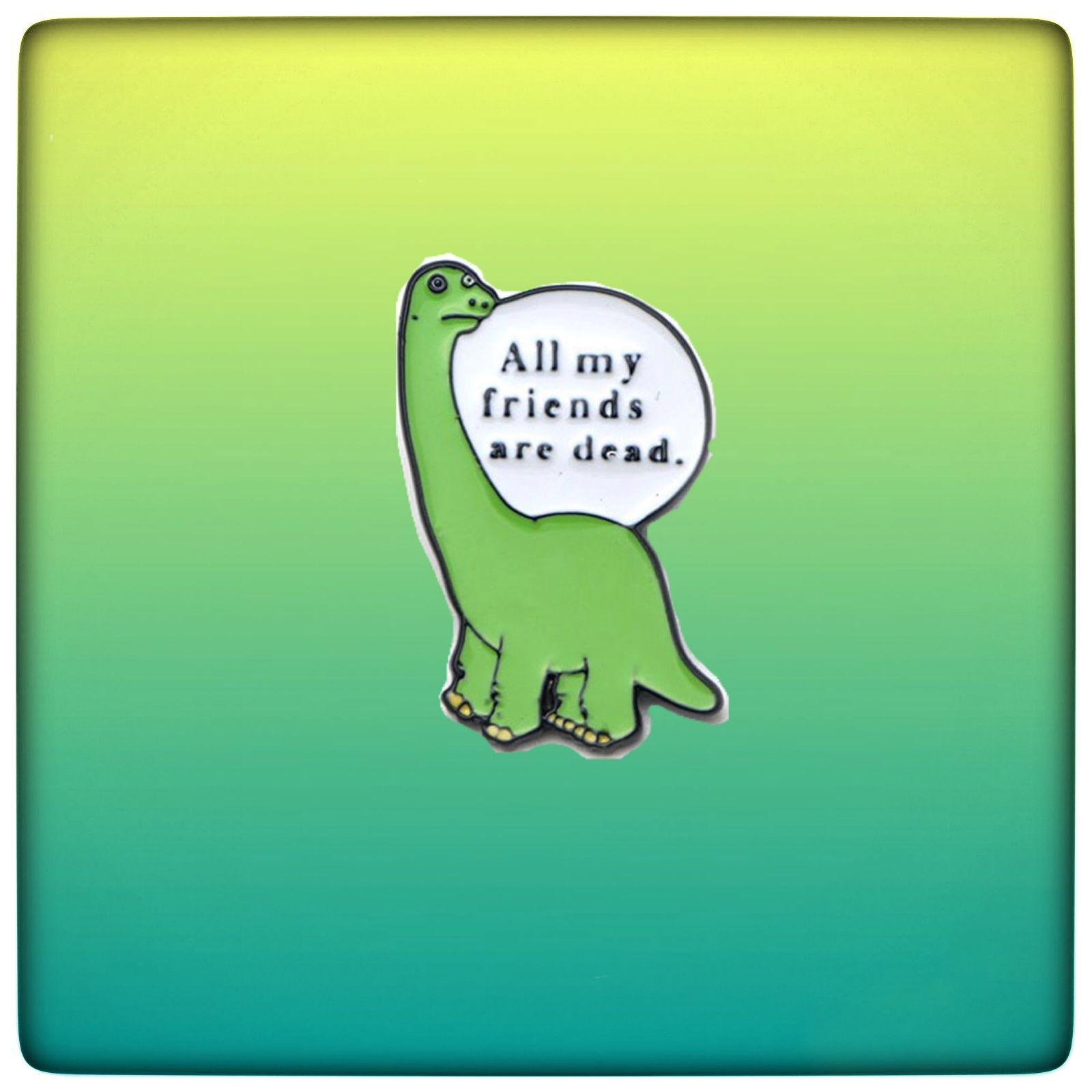 All My Friends Are Dead Dinosaur Enamel Pin Pin And Patches