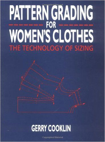 Pattern Grading For Women S Clothes The Technology Of Sizing Gerry Cooklin 9780632022953 Amazon Com Books Pattern Grading Clothes For Women Pattern