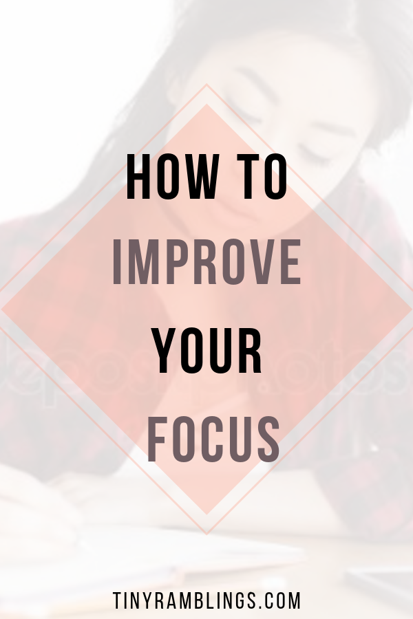 How to improve your focus and concentration Tips for removing distractions and taking care of your mental and physical health to help you focus better