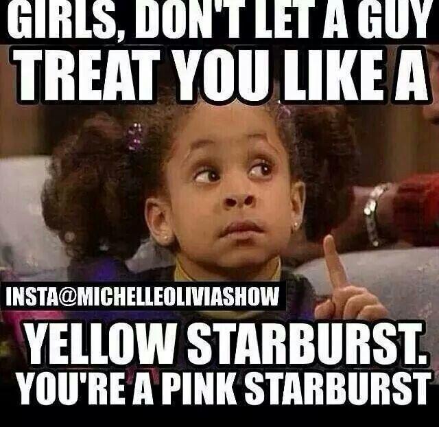 e47158ec429712137277bb6df35993b5 girls, don't let a guy treat you like a yellow starburst you're a,Pink Starburst Meme