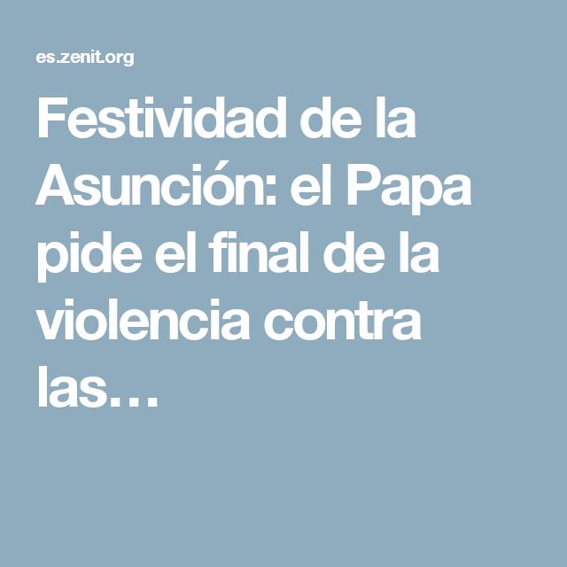 Festividad de la Asunción: el Papa pide el final de la violencia contra las…