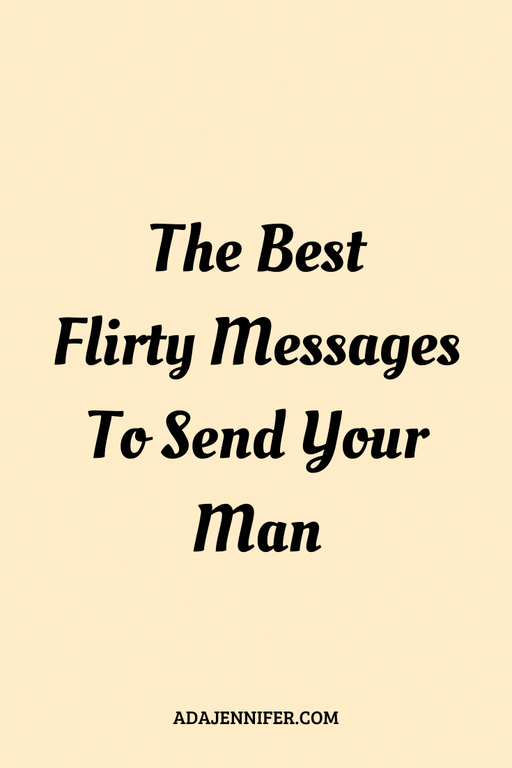 The Best Flirty Messages To Send Your Man Flirty Texts For Him Flirty Good Morning Quotes Flirty Texts