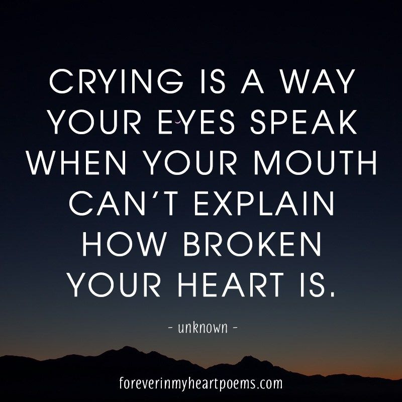 Crying Is The Only Way Your Eyes Speak When Your Mouth Can