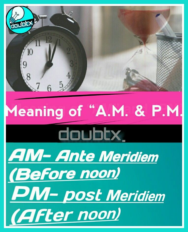 Meaning Of Am And Pm Knowledge Basic Meant To Be