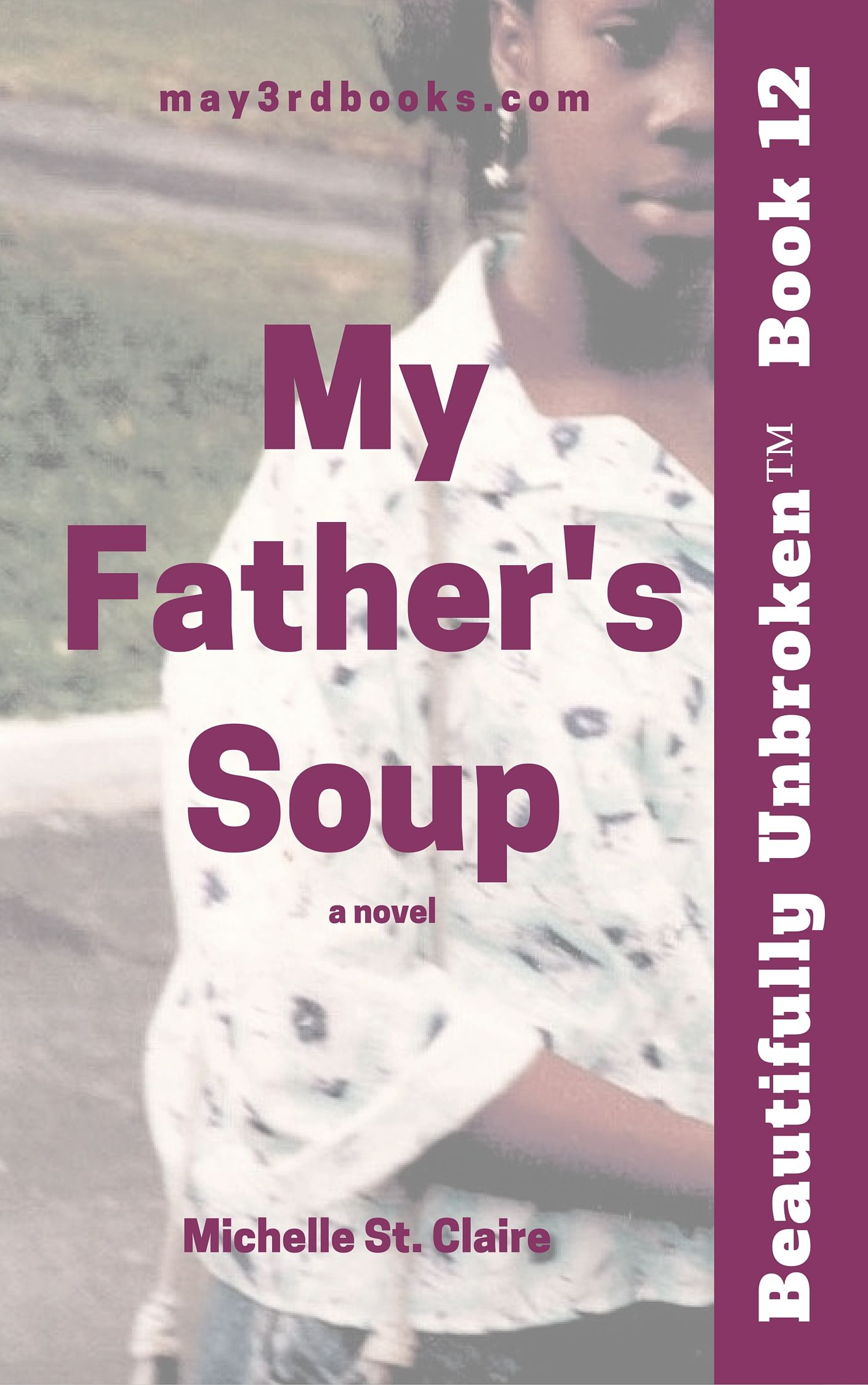 Book 12 - My Father's Soup Beautifully Unbroken™ YA Series
