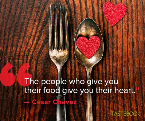 Image result for when people give you their food they give you their heart cesar chavez