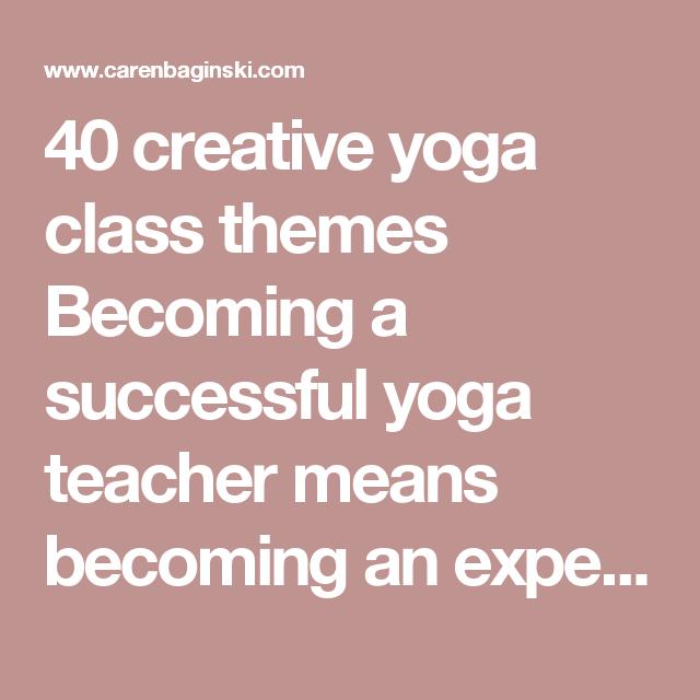 40 Creative Yoga Class Themes Yoga Class Themes Yoga Themes Yoga Teacher Resources
