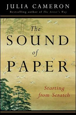 The Sound Of Paper Julia Cameron The Artist S Way Books