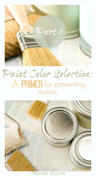 Great tips on how to select paint colors the first time! | Refined Rooms @www.refinedroomsllc.com