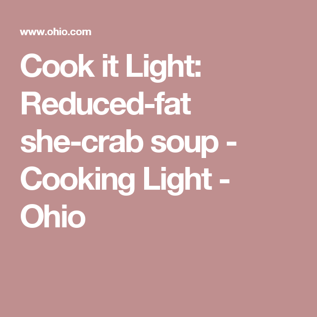Cook it Light: Reduced-fat she-crab soup - Cooking Light - Ohio