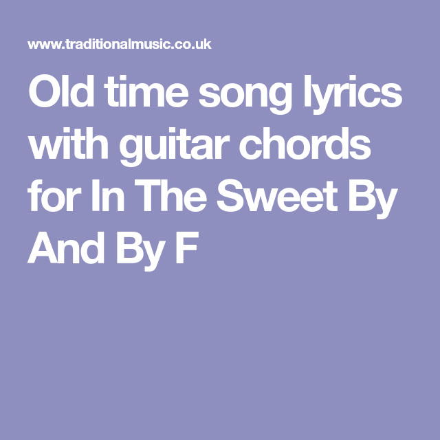 Old Time Song Lyrics With Guitar Chords For In The Sweet By And By F