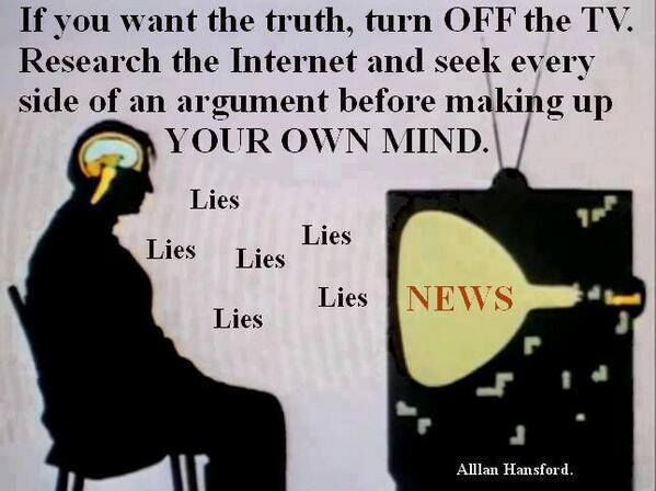If you want the truth turn OFF the TV