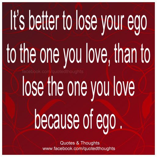 Itu0027s Better To Lose Your Ego To The One You Love, Than To Lose The