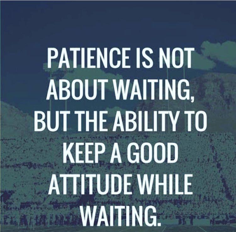 Patience is not about waiting but the ability to keep a