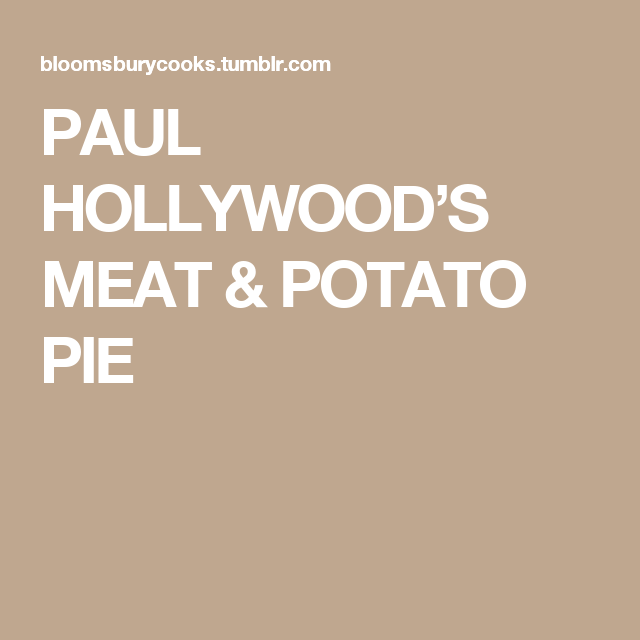 PAUL HOLLYWOOD'S MEAT & POTATO PIE (With images) | Potato ...