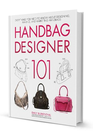 Handbag Designer 101 The Book Everything You Need To Know About Making Designing